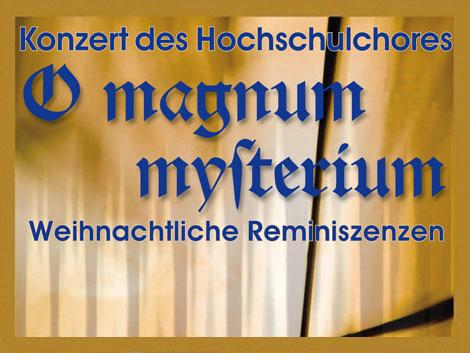 Konzert des HochschulchoresO magnum mysterium – Weihnachtliche Reminiszenzen Mittwoch, 29.01.2014, 19.30 Uhr,HMT, Grassistraße 8, Großer Saal